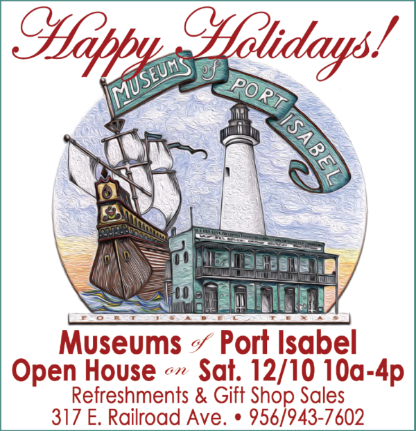 Museums of Port Isabel Open House, Sat. Dec. 10 from 10 a.m. to 4 p.m. Refreshments, Exhibits & Sales at the Gift Shops!