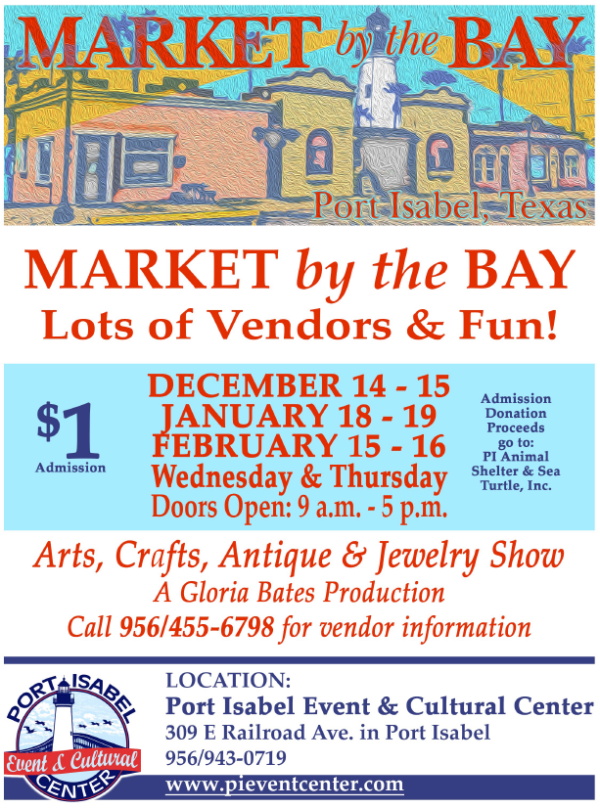 Market by the Bay! Dec. 14 - 15, Jan. 18 - 19, Feb. 15 - 16. Port Isabel Event & Cultural Center.