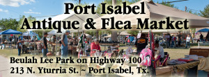 Port Isabel Antique & Flea Market. 1st Sunday, each month. Beulah Lee Park.
