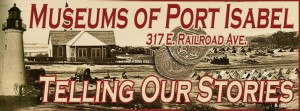 Museums of Port Isabel, Telling Our Stories! October 27th. 7 p.m. Treasures of the Gulf Museum.