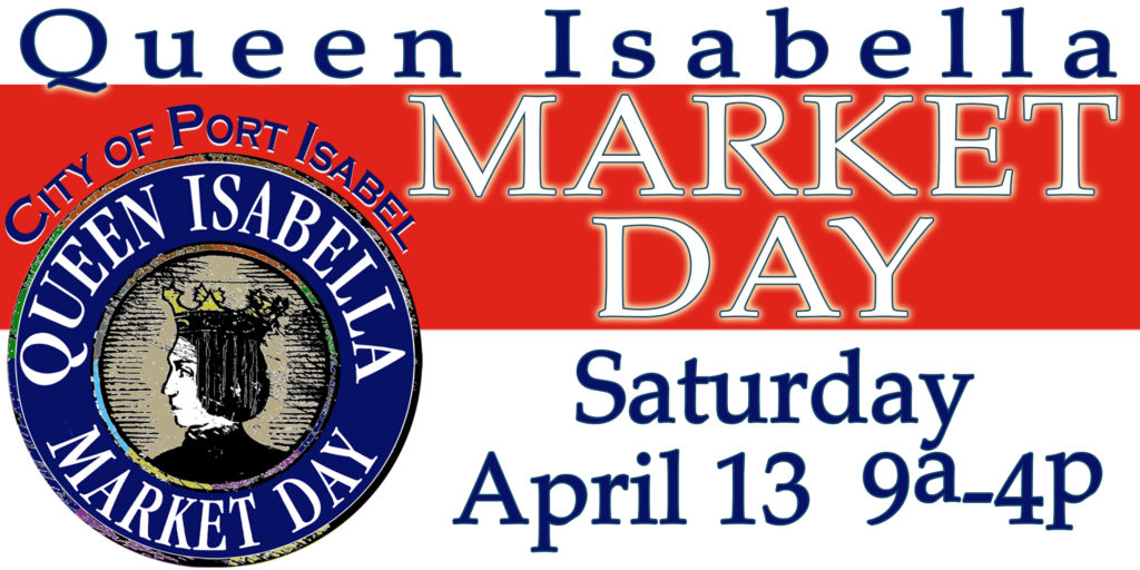 Queen Isabella Market Day. 4/13, 9a to 4p at the Port Isabel Lighthouse.